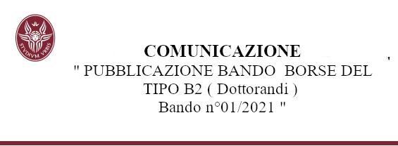 Comunicazione Pubblicazione Bando n° 01/2021 - Borse del TIPO B2 Dottorandi