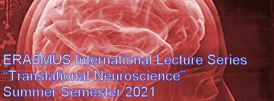 "ERASMUS International Lecture Series ""Translational Neuroscience"" – Summer Semester 2021"
