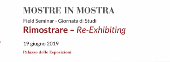 Rimostrare – Re-Exhibiting | Field Seminar - Giornata di studi