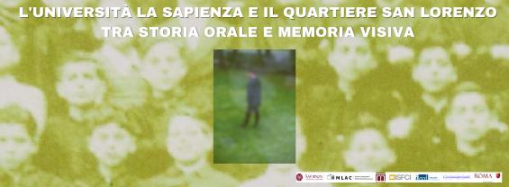 L'UNIVERSITÀ LA SAPIENZA E IL QUARTIERE SAN LORENZO TRA STORIA ORALE E MEMORIA VISIVA